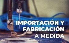Importación y Fabricación a medida